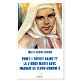 Prier l'Esprit-saint et la Vierge Marie avec Mariam de Jésus-crucifié