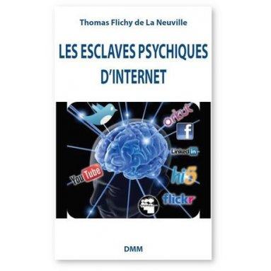 Thomas Flichy de La Neuville - Les esclaves psychiques d'internet