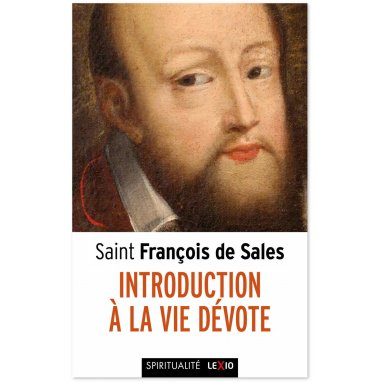 Saint François de Sales - Introduction à la vie dévote