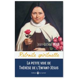 Père Jean-Gabriel Rueg - Retraite spirituelle La petite voie de Thérèse de l'Enfant-Jésus