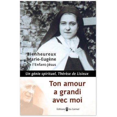 Père Marie-Eugène de l'Enfant-Jésus - Ton amour a grandi avec moi