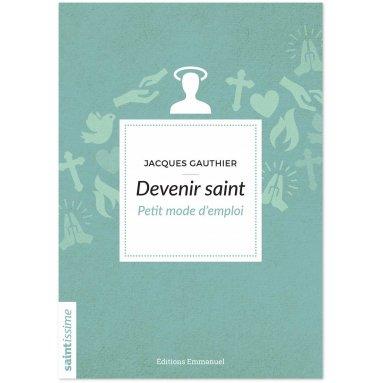 Jacques Gauthier - Devenir saint