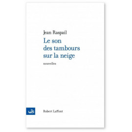 Jean Raspail - Le son des tambours sur la neige