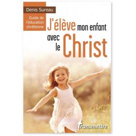 Denis Sureau - J'élève mon enfant avec le Christ