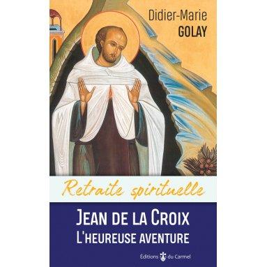 Didier-Marie Golay - Retraite spirituelle Jean de La Croix