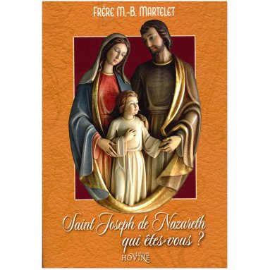 Frère M.-B. Martelet - Saint Joseph de Nazareth qui êtes-vous ?