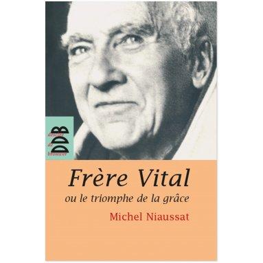 Michel Niaussat - Frère Vital ou le triomphe de la grâce