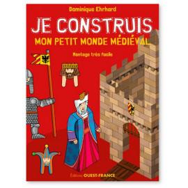 Dominique Ehrhard - Je construis mon petit monde médiéval