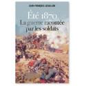 Eté 1870 la guerre racontée par les soldats