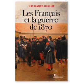 Jean-François Lecaillon - Les Français et la guerre de 1870