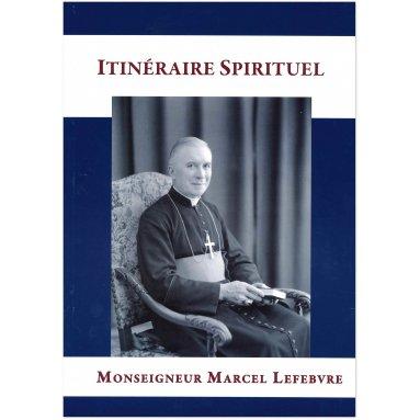 Mgr Marcel Lefebvre - Itinéraire spirituel