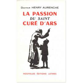 Dr Henry Aurenche - La passion du saint Curé d'Ars