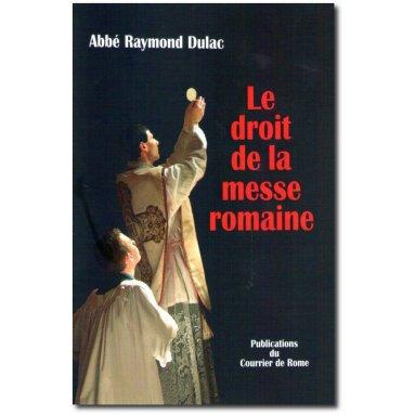 Abbé Raymond Dulac - Le droit de la messe romaine