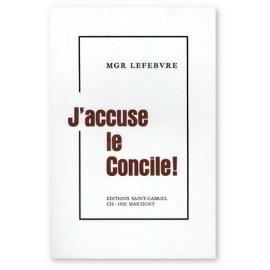 Mgr Marcel Lefebvre - J'accuse le Concile
