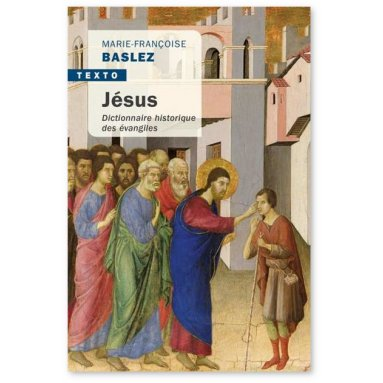 Marie-Françoise Baslez - Jésus Dictionnaire historique des Evangiles