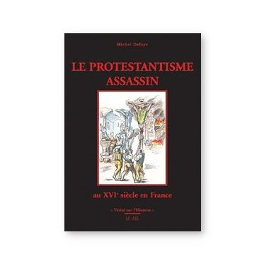 Michel Defaye - Le Protestantisme assassin