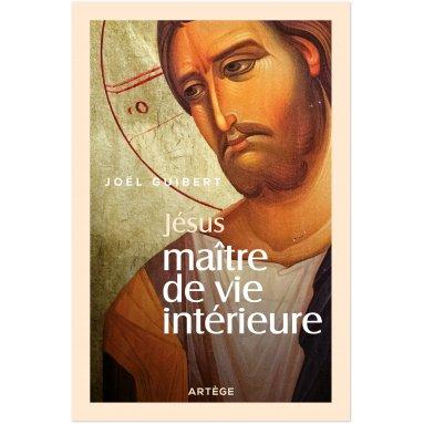 Père Joël Guibert - Jésus Maître de vie intérieure