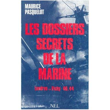 Maurice Pasquelot - Les dossiers secrets de la Marine