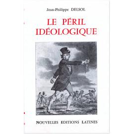 Jean-Philippe Delsol - Le péril idéologique