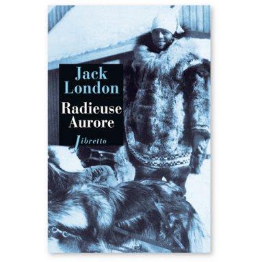 Jack London - Radieuse Aurore
