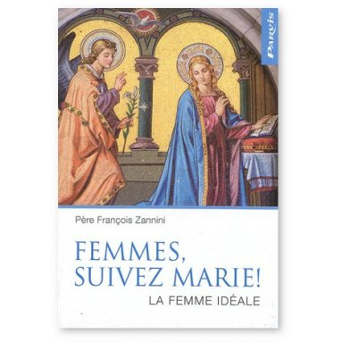 Père François Zannini - Femmes, suivez Marie