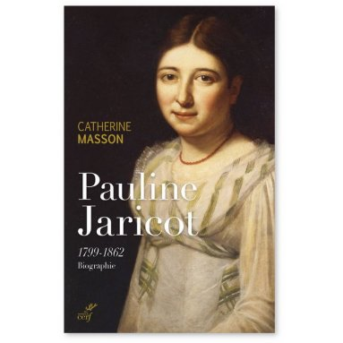 Catherine Masson - Pauline Jaricot 1799-1862