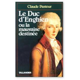 Claude Pasteur - Le duc d'Enghien ou la mauvaise destinée