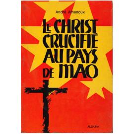 Abbé André Athenoux - Le Christ crucifié au pays de Mao