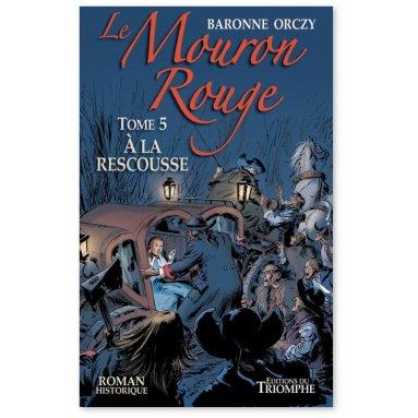 Baronne d'Orczy - Le Mouron Rouge tome 5