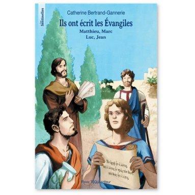 Catherine Bertrand-Gannerie - Ils ont écrit les Evangiles