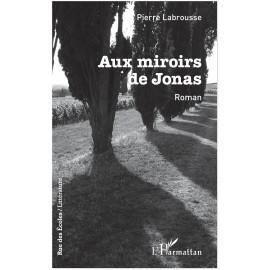 Pierre Labrousse - Aux miroirs de Jonas