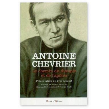 Antoine Chevrier - Le chemin du disciple et de l'apôtre
