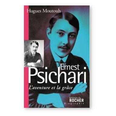 Hugues Moutouh - Ernest Psichari - L'aventure et la grâce