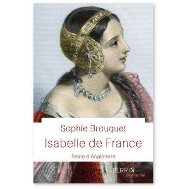 Sophie Brouquet - Isabelle de France reine d'Angleterre