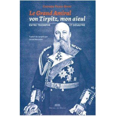 Corrado Pirzio-Biroli - Le grand amiral von Tirpitz, mon aïeul