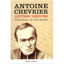Père Antoine Chevrier - Lettres inédites