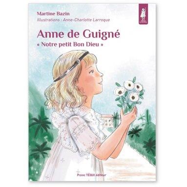 """Martine Bazin - Anne de Guigné """"Notre petit Bon Dieu"""
