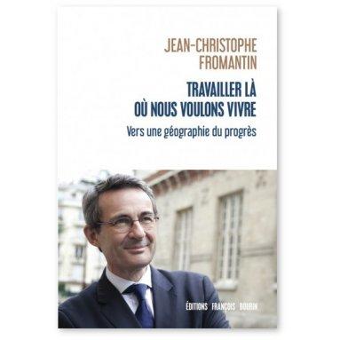 Jean-Christophe Fromantin - Travailler là où nous voulons vivre