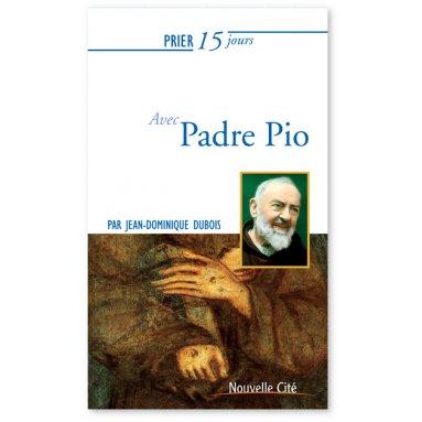 Jean-Dominique Dubois - Prier 15 jours avec Padre Pio