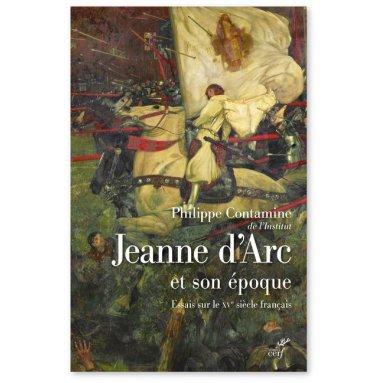 Philippe Contamine - Jeanne d'Arc et son époque
