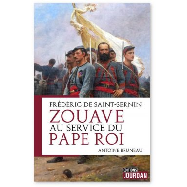 Antoine Bruneau - Frédéric de Saint-Sernin Zouave au service du Pape Roi