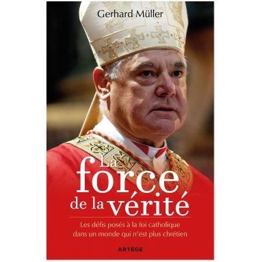 Cardinal Gerhard Müller - La force de la vérité