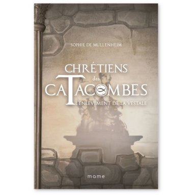 Sophie de Mullenheim - Chrétiens des catacombes 6