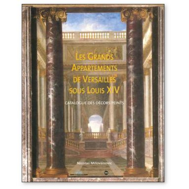 Nicolas Milovanovic - Les Grands Appartements de Versailles sous Louis XIV