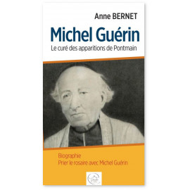 Anne Bernet - Michel Guérin, le curé de l'apparition de Pontmain