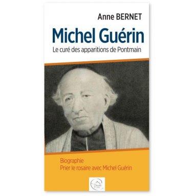 Anne Bernet - Michel Guérin, le curé de l'apparition de Pontmain