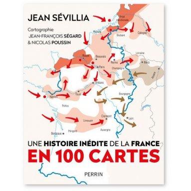 Jean Sevillia - Une histoire inédite de la France en 100 cartes