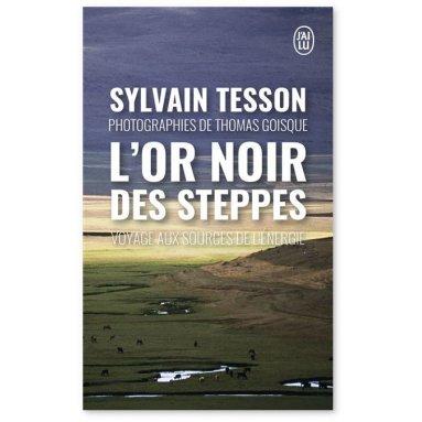 Sylvain Tesson - L'or noir des steppes