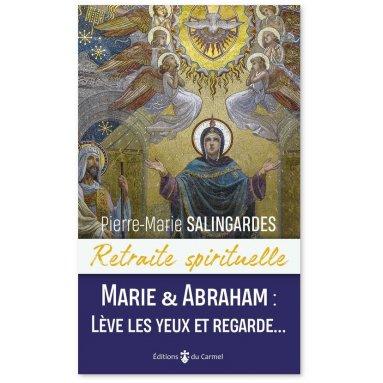 Père Pierre-Marie Salingardes - Marie & Abraham Lève les yeux et regarde...