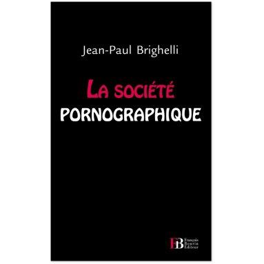 Jean-Paul Brighelli - la société pornographique
